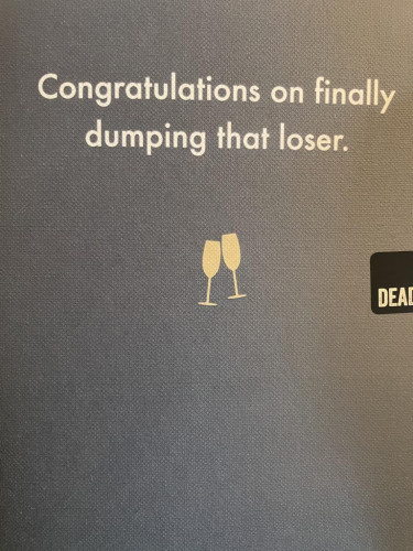 Congratulations on finally dumping that loser.