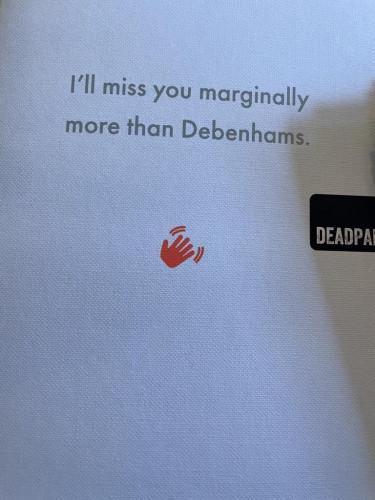 I'll miss you marginally more than Debenhams